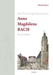Die Frau Capellmeisterin Anna Magdalena Bach