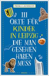 111 Orte für Kinder in Leipzig, die man gesehen haben muss
