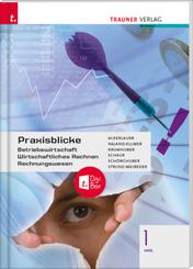 Praxisblicke 1 HAS - Betriebswirtschaft, Wirtschaftliches Rechnen, Rechnungswesen + TRAUNER-DigiBox
