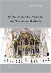Zur Aufführung der Orgelwerke Felix Mendelssohn Bartholdys