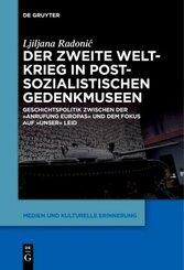 Der Zweite Weltkrieg in postsozialistischen Gedenkmuseen