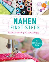 Nähen - First Steps. Schnell und einfach zum Lieblingshobby