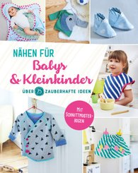 Nähen für Babys und Kleinkinder. Über 25 zauberhafte Ideen