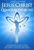 Jesus Christ - Quantum Physicist
