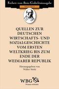 Quellen zur deutschen Wirtschaftsgeschichte und Sozialgeschichte vom Ersten Weltkrieg bis zum Ende der Weimarer Republik