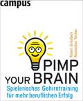 Pimp your Brain - Spielerisches Gehirntraining für mehr beruflichen Erfolg