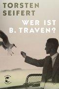 Wer ist B. Traven? (eBook, ePUB)