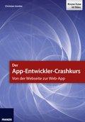 Der App-Entwickler-Crashkurs - Von der Webseite zur Web-App (eBook, )