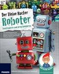 Der kleine Hacker: Roboter konstruieren und programmieren (eBook, PDF)