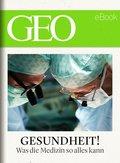 Gesundheit! Was die Medizin so alles kann (GEO eBook) (eBook, ePUB)
