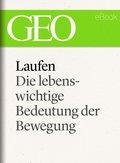 Laufen: Die lebenswichtige Bedeutung der Bewegung (GEO eBook Single) (eBook, ePUB)