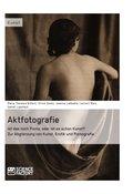 Aktfotografie: Ist das noch Porno, oder ist es schon Kunst? (eBook, ePUB/PDF)