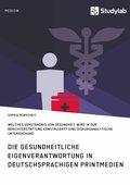 Gesundheitliche Eigenverantwortung in der Berichterstattung deutschsprachiger Printmedien. Welches Verständnis von Gesundheit wird konstruiert? (eBook, PDF/ePUB)