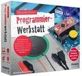 Programmier-Werkstatt - Die große Baubox mit Arduino kompatiblem Mikrocontroller und Platine