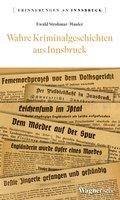 Wahre Kriminalgeschichten aus Innsbruck (eBook, ePUB)