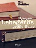 Peter Lebegerns große Reise (eBook, ePUB)