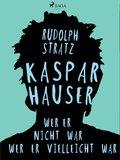 Kaspar Hauser. Wer er nicht war - wer er vielleicht war (eBook, ePUB)