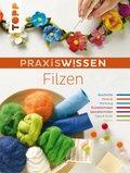 PraxisWissen Filzen (eBook, PDF)