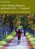 Cross-Skating Magazin Jahrbuch 2012 - 1. Halbjahr (eBook, ePUB)