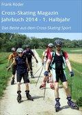 Cross-Skating Magazin Jahrbuch 2014 - 1. Halbjahr (eBook, ePUB)