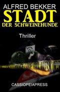 Alfred Bekker Thriller - Stadt der Schweinehunde (eBook, )