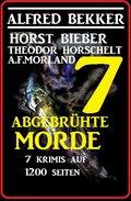 7 abgebrühte Morde - 7 Krimis auf 1200 Seiten (eBook, )