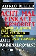 Acht mal eiskalt ermordet - Acht Kriminalromane auf 1000 Seiten (eBook, )