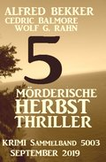 5 mörderische Herbst Thriller - Krimi Sammelband 5003 September 2019 (eBook, )