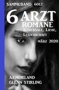 6 Arztromane Sammelband 6012 Schicksale, Liebe Leidenschaft März 2020 (eBook, )