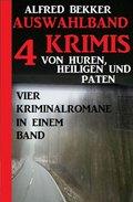 Auswahlband 4 Krimis: Von Huren, Heiligen und Paten - Vier Kriminalromane in einem Band (eBook, )