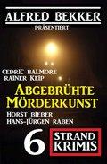 Abgebrühte Mörderkunst: 6 Strand Krimis (eBook, )