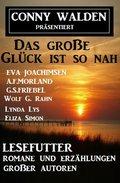 Das große Glück ist so nah: Lesefutter - Romane und Erzählungen großer Autoren (eBook, )