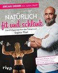Natürlich fit und schlank - Das Erfolgsprogramm des Trainers von Sophia Thiel (eBook, ePUB)