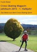 Cross-Skating Magazin Jahrbuch 2015 - 1. Halbjahr (eBook, ePUB)