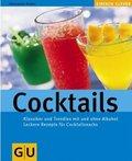 Cocktails. Klassiker und Trendies mit und ohne Alkohol. Leckere Rezepte für Cocktailsnacks110 farb. Fotos