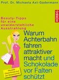 Warum Achterbahn fahren attraktiver macht und Schokolade vor Falten schützt (eBook, ePUB)