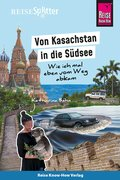 Reise Know-How ReiseSplitter: Von Kasachstan in die Südsee - Wie ich mal eben vom Weg abkam (eBook, ePUB)