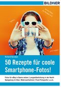 50 Rezepte für coole Smartphone-Fotos! (eBook, ePUB)