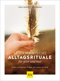 Schamanische Alltagsrituale für jetzt und hier (eBook, )