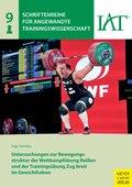 Untersuchungen zur Bewegungsstruktur der Wettkampfübung Reißen und der Trainingsübung Zug breit im Gewichtheben (eBook, PDF)