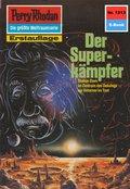 Perry Rhodan 1213: Der Superkämpfer (eBook, ePUB)