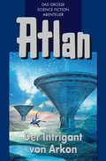 Atlan 32: Der Intrigant von Arkon (Blauband) (eBook, ePUB)