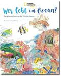National Geographic Kids - Wer lebt im Ozean? Das geheime Leben in der Tiefe des Meeres