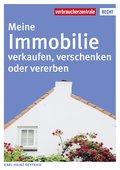 Meine Immobilie verkaufen, verschenken oder vererben (eBook, PDF)
