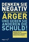 Denken Sie negativ, unterdrücken Sie Ihren Ärger und geben Sie anderen die Schuld (eBook, ePUB)