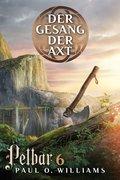 Pelbar-Zyklus (6 von 7): Der Gesang der Axt (eBook, ePUB)