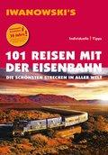 101 Reisen mit der Eisenbahn - Reiseführer von Iwanowski (eBook, ePUB)