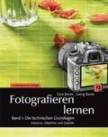 Fotografieren lernen Band 1: Die technischen Grundlagen