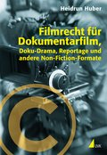 Filmrecht für Dokumentarfilm, Doku-Drama, Reportage und andere Non-Fiction-Formate (eBook, ePUB)