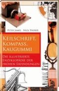 Keilschrift, Kompaß, Kaugummi. Die illustrierte Enzyklopädie der frühen Erfindungen